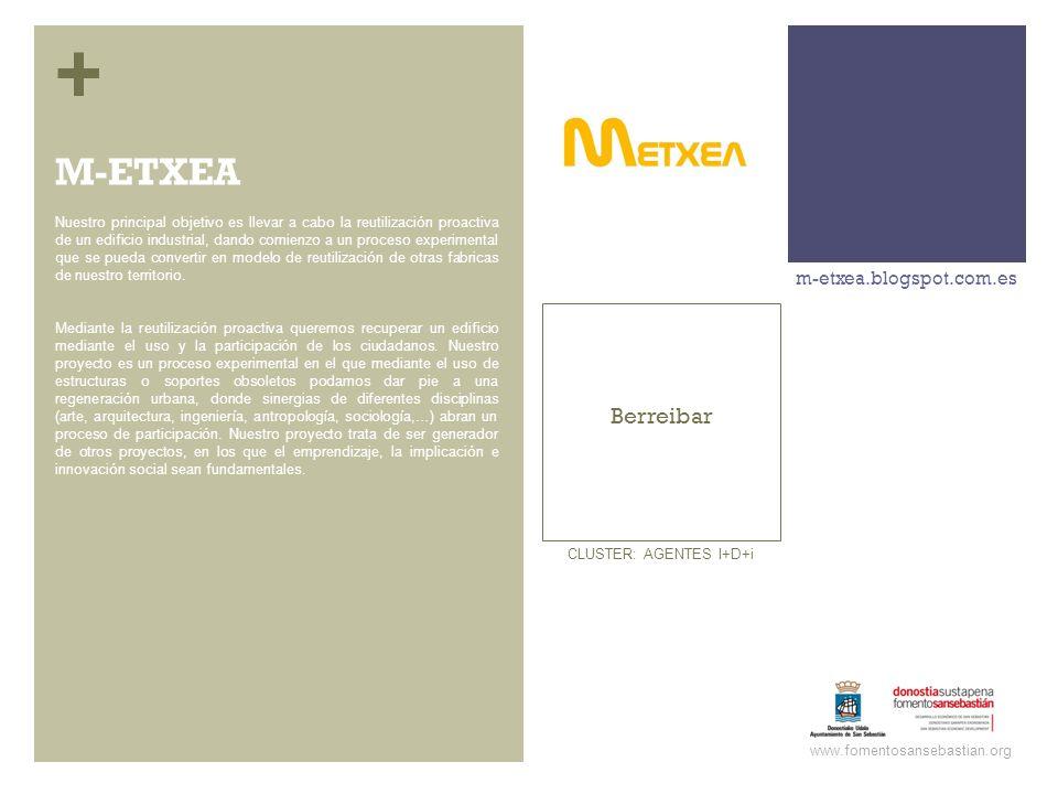 + Berreibar m-etxea.blogspot.com.es www.fomentosansebastian.org CLUSTER: AGENTES I+D+i Nuestro principal objetivo es llevar a cabo la reutilización pr