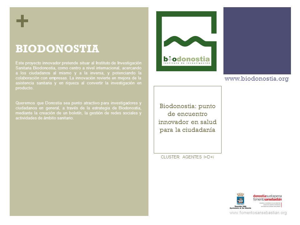 + Biodonostia: punto de encuentro innovador en salud para la ciudadanía www.biodonostia.org www.fomentosansebastian.org CLUSTER: AGENTES I+D+i Este pr
