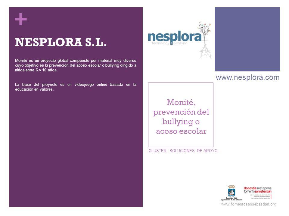 + NESPLORA S.L. Monité es un proyecto global compuesto por material muy diverso cuyo objetivo es la prevención del acoso escolar o bullying dirigido a