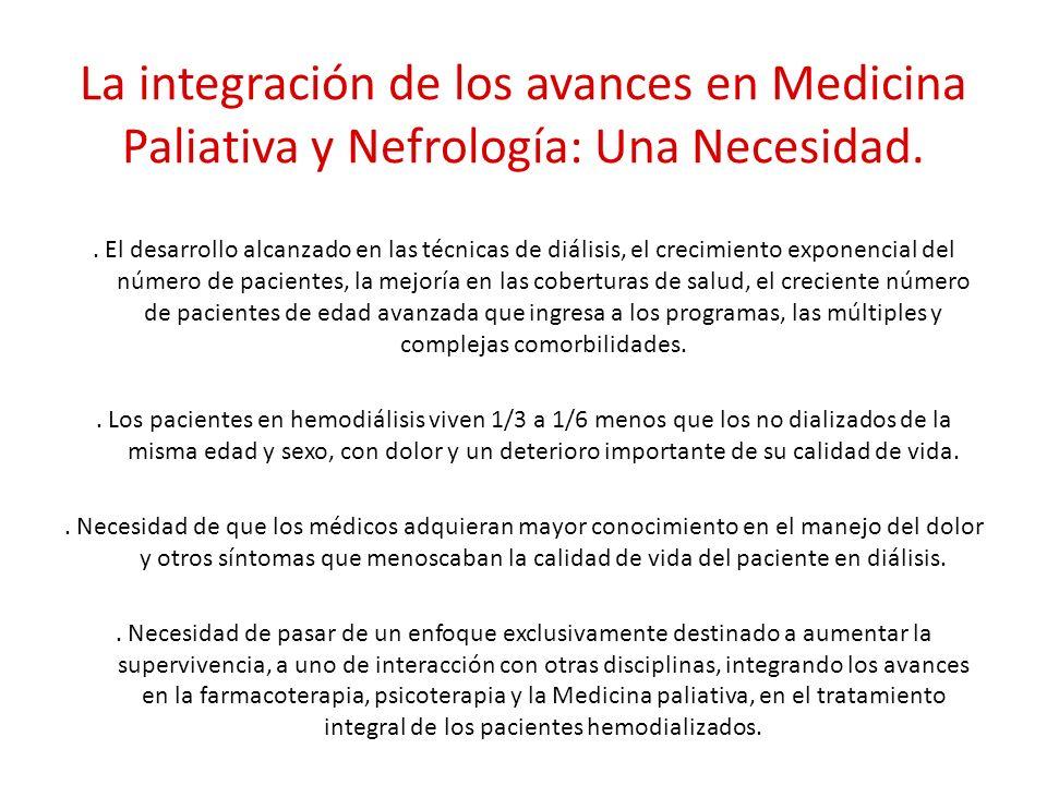 La integración de los avances en Medicina Paliativa y Nefrología: Una Necesidad.. El desarrollo alcanzado en las técnicas de diálisis, el crecimiento