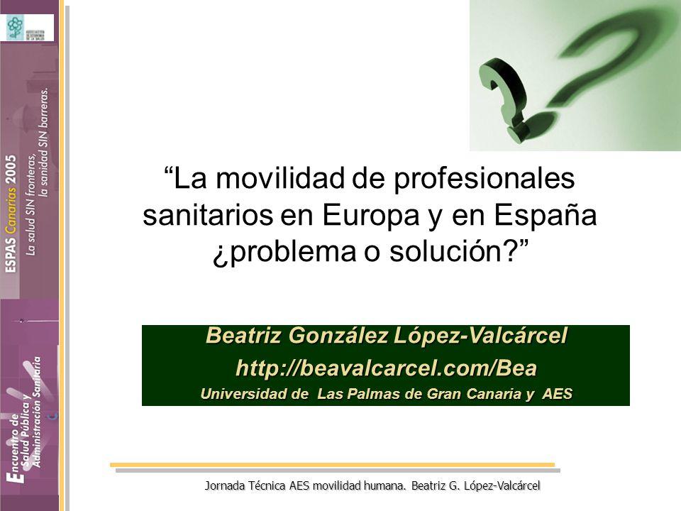 Jornada Técnica AES movilidad humana. Beatriz G. López-Valcárcel La movilidad de profesionales sanitarios en Europa y en España ¿problema o solución?