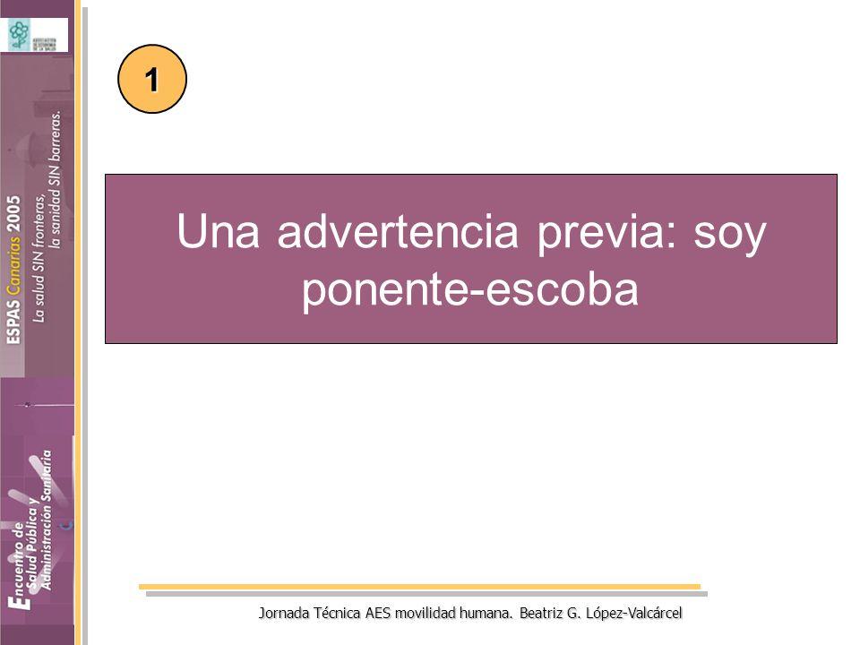 Jornada Técnica AES movilidad humana. Beatriz G. López-Valcárcel Una advertencia previa: soy ponente-escoba 1
