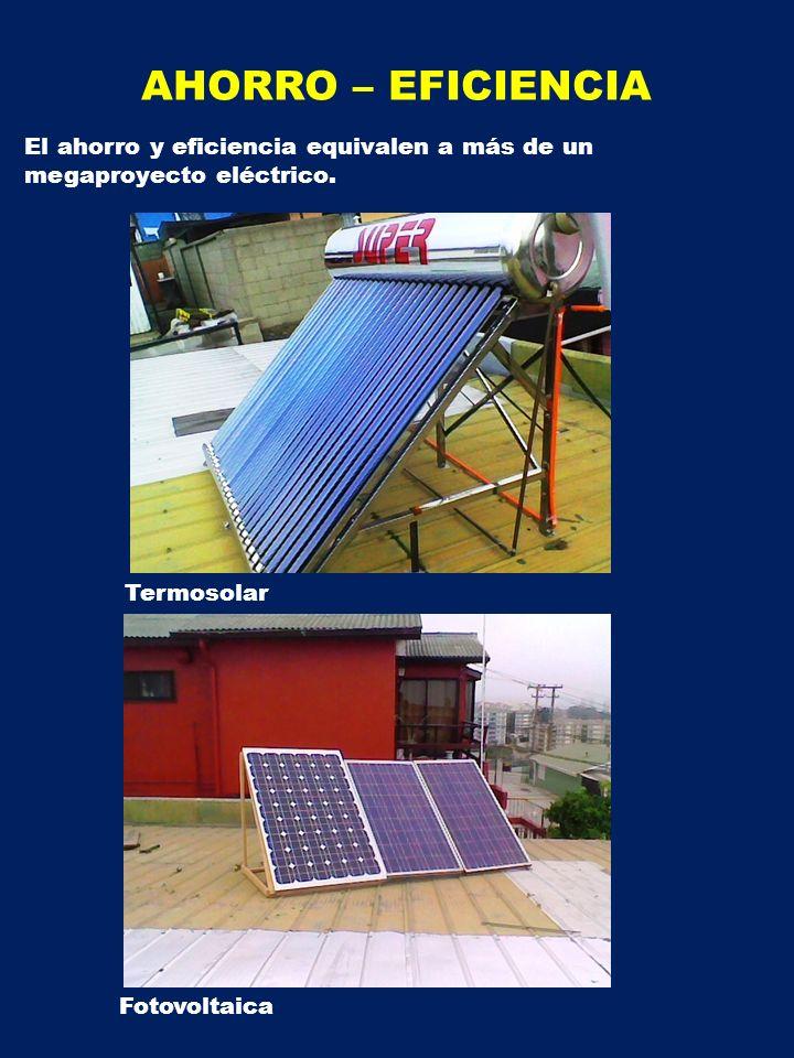 AHORRO – EFICIENCIA El ahorro y eficiencia equivalen a más de un megaproyecto eléctrico.