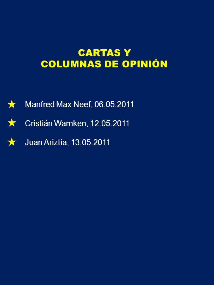CARTAS Y COLUMNAS DE OPINIÓN Manfred Max Neef, 06.05.2011 Cristián Warnken, 12.05.2011 Juan Ariztía, 13.05.2011