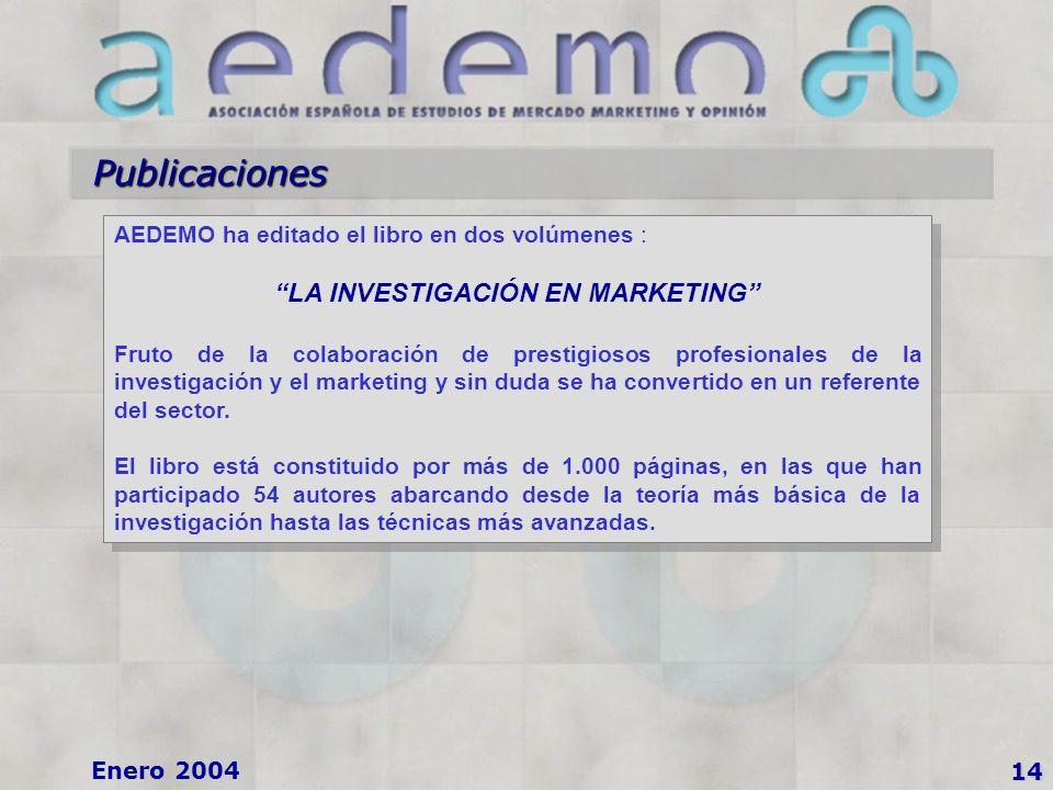 14 Enero 2004 Publicaciones AEDEMO ha editado el libro en dos volúmenes : LA INVESTIGACIÓN EN MARKETING Fruto de la colaboración de prestigiosos profesionales de la investigación y el marketing y sin duda se ha convertido en un referente del sector.