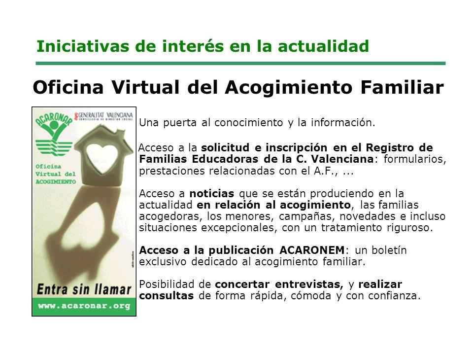 Iniciativas de interés en la actualidad Oficina Virtual del Acogimiento Familiar Una puerta al conocimiento y la información.