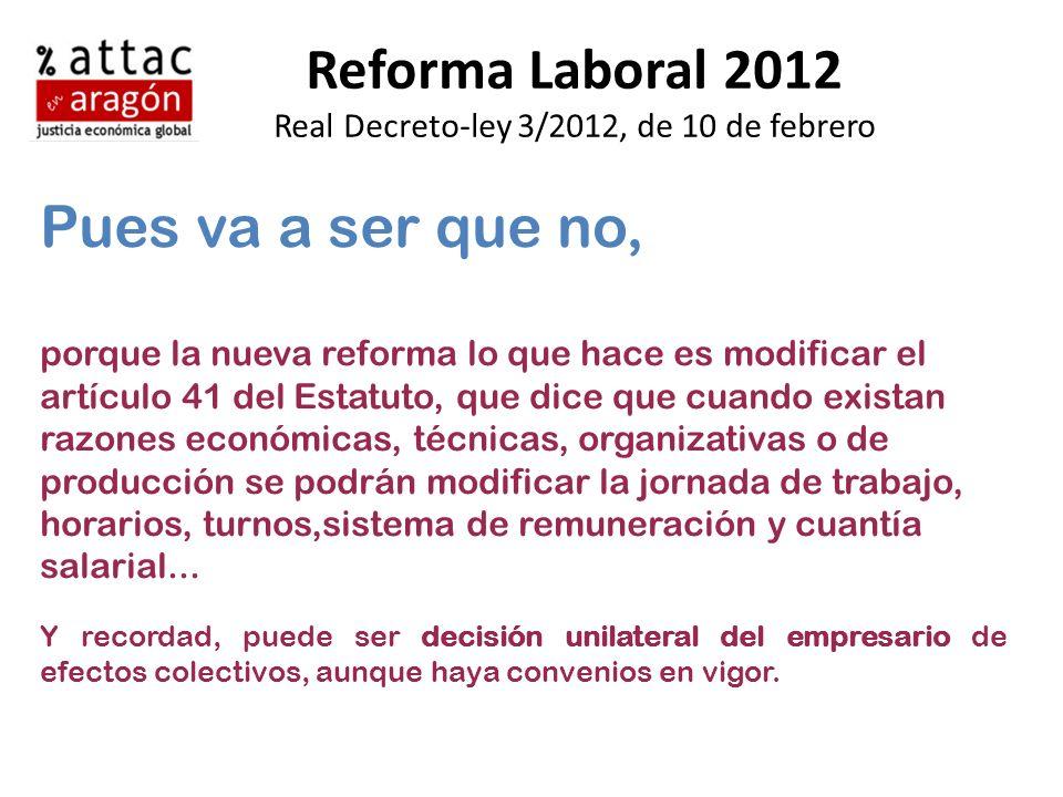 Reforma Laboral 2012 Real Decreto-ley 3/2012, de 10 de febrero Pues va a ser que no, porque la nueva reforma lo que hace es modificar el artículo 41 d