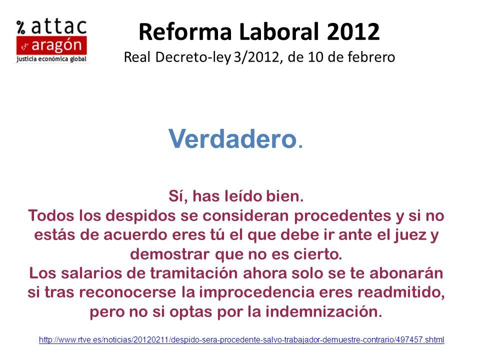 Reforma Laboral 2012 Real Decreto-ley 3/2012, de 10 de febrero Verdadero. Sí, has leído bien. Todos los despidos se consideran procedentes y si no est
