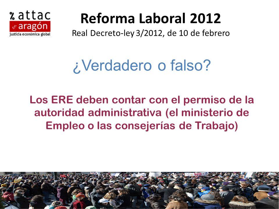 Reforma Laboral 2012 Real Decreto-ley 3/2012, de 10 de febrero ¿Verdadero o falso? Los ERE deben contar con el permiso de la autoridad administrativa