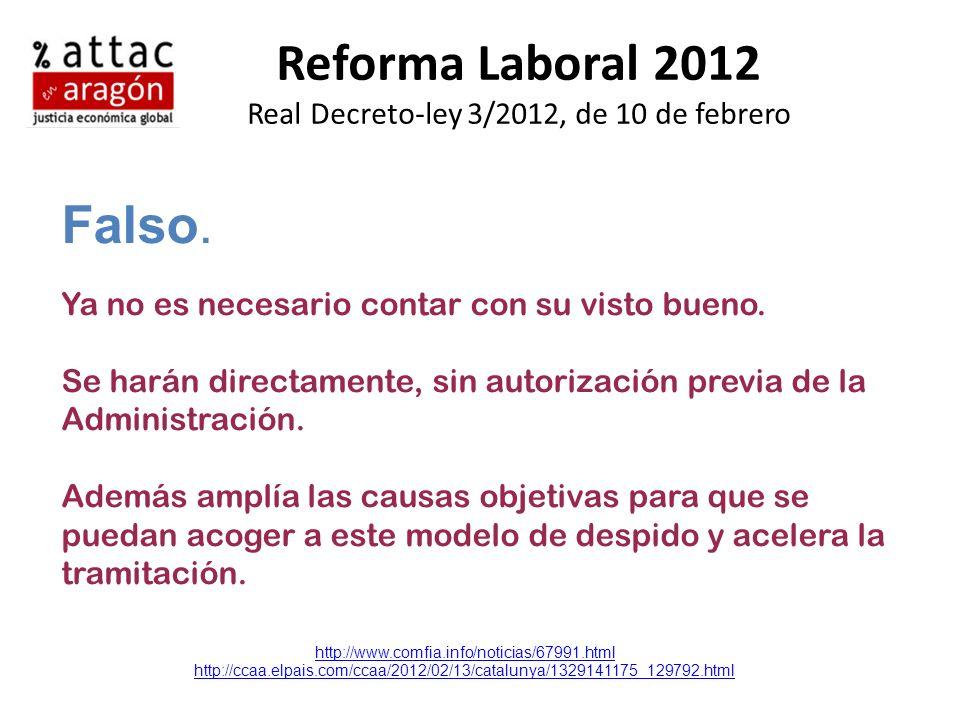 Reforma Laboral 2012 Real Decreto-ley 3/2012, de 10 de febrero Falso. Ya no es necesario contar con su visto bueno. Se harán directamente, sin autoriz