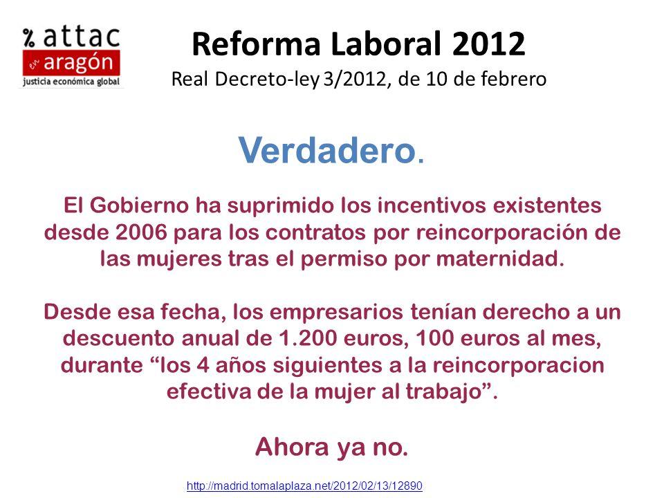Reforma Laboral 2012 Real Decreto-ley 3/2012, de 10 de febrero Verdadero. El Gobierno ha suprimido los incentivos existentes desde 2006 para los contr