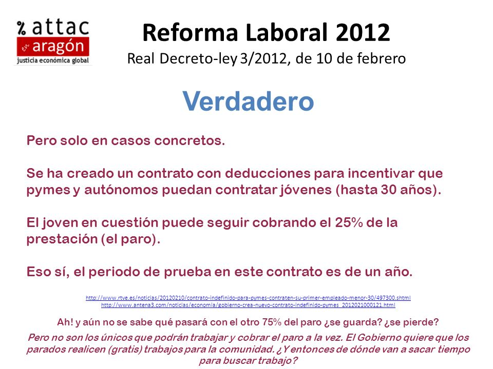 Reforma Laboral 2012 Real Decreto-ley 3/2012, de 10 de febrero Verdadero Pero solo en casos concretos. Se ha creado un contrato con deducciones para i