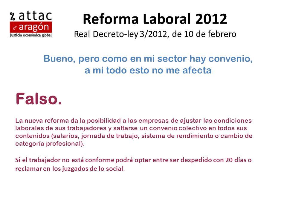 Reforma Laboral 2012 Real Decreto-ley 3/2012, de 10 de febrero Bueno, pero como en mi sector hay convenio, a mi todo esto no me afecta Falso. La nueva