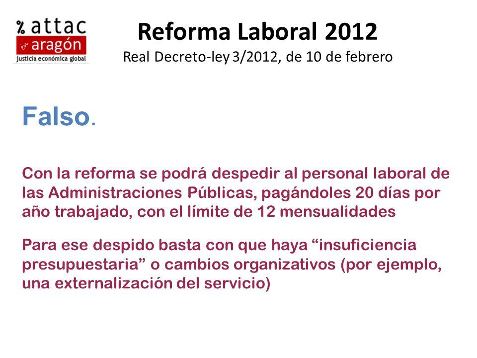 Reforma Laboral 2012 Real Decreto-ley 3/2012, de 10 de febrero Falso. Con la reforma se podrá despedir al personal laboral de las Administraciones Púb