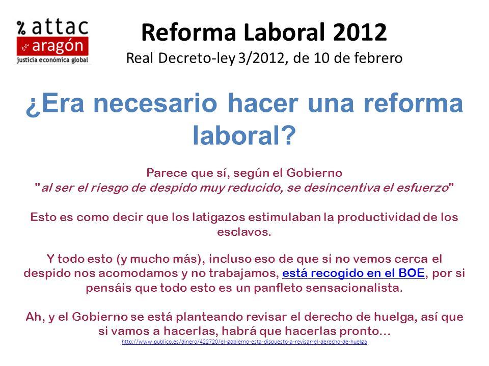 Reforma Laboral 2012 Real Decreto-ley 3/2012, de 10 de febrero ¿Era necesario hacer una reforma laboral? Parece que sí, según el Gobierno
