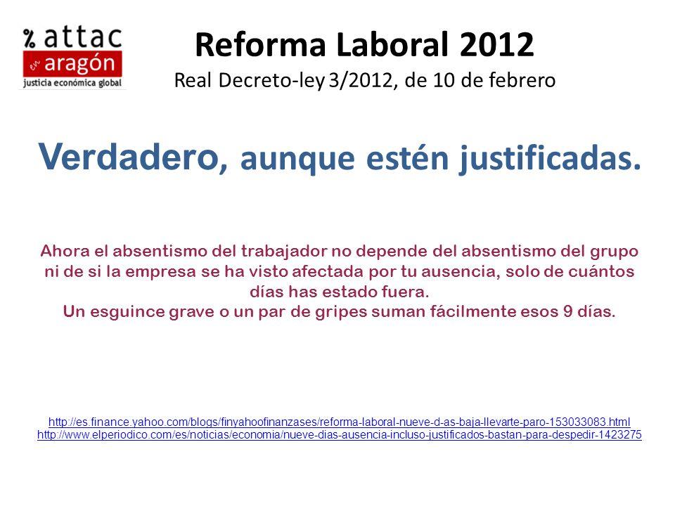 Reforma Laboral 2012 Real Decreto-ley 3/2012, de 10 de febrero Verdadero, aunque estén justificadas. Ahora el absentismo del trabajador no depende del