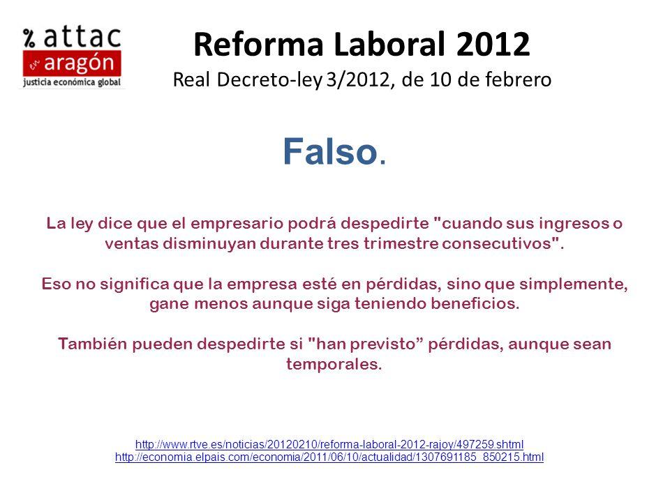 Reforma Laboral 2012 Real Decreto-ley 3/2012, de 10 de febrero Falso. La ley dice que el empresario podrá despedirte