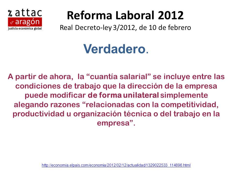 Reforma Laboral 2012 Real Decreto-ley 3/2012, de 10 de febrero Verdadero. A partir de ahora, la cuantía salarial se incluye entre las condiciones de t