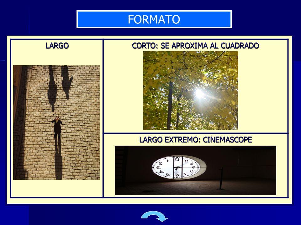 FORMATO LARGO CORTO: SE APROXIMA AL CUADRADO LARGO EXTREMO: CINEMASCOPE