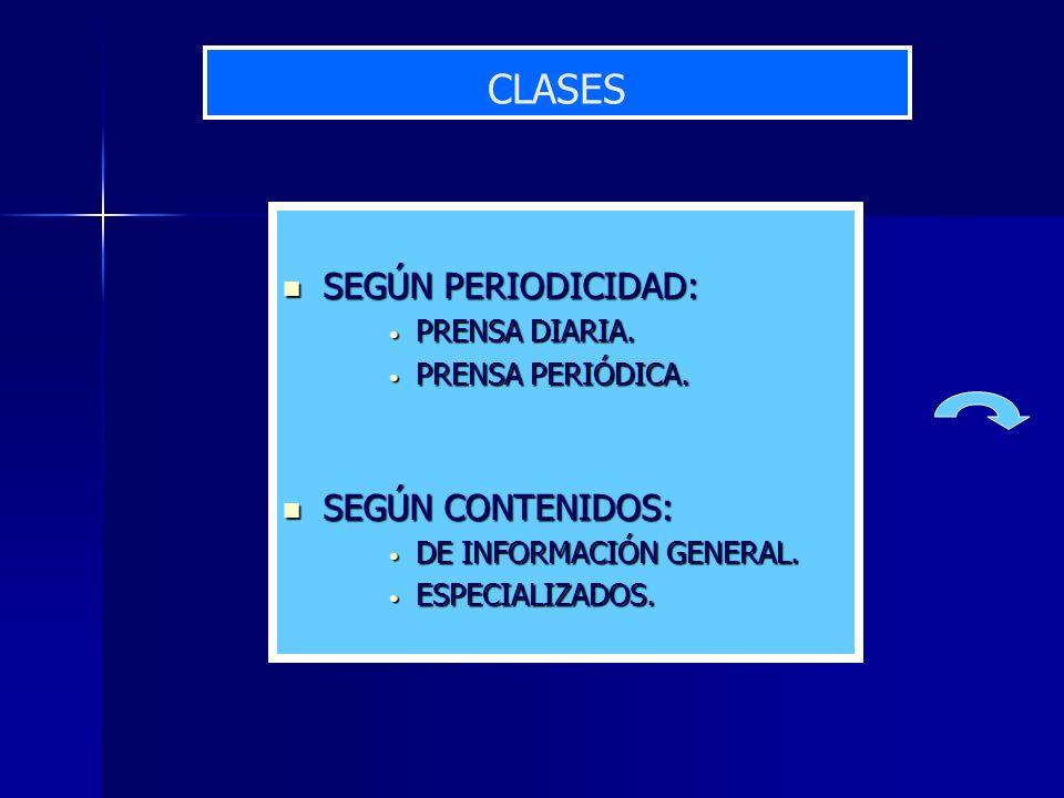 CLASES SEGÚN PERIODICIDAD: SEGÚN PERIODICIDAD: PRENSA DIARIA. PRENSA DIARIA. PRENSA PERIÓDICA. PRENSA PERIÓDICA. SEGÚN CONTENIDOS: SEGÚN CONTENIDOS: D