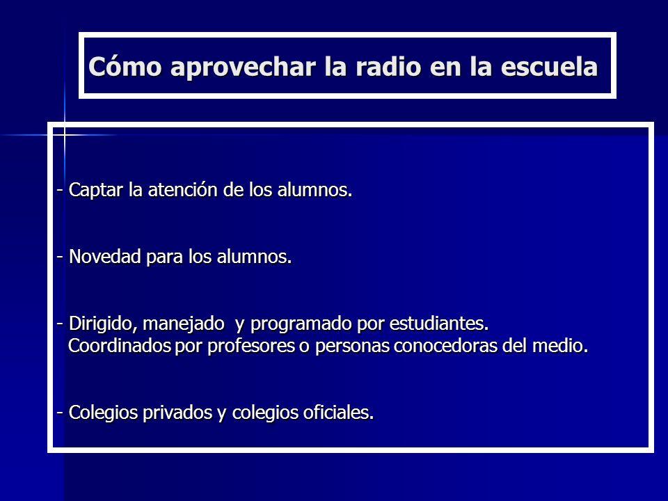 Cómo aprovechar la radio en la escuela - Captar la atención de los alumnos. - Novedad para los alumnos. - Dirigido, manejado y programado por estudian