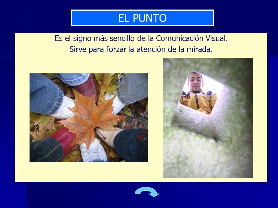 EL PUNTO Es el signo más sencillo de la Comunicación Visual. Sirve para forzar la atención de la mirada.