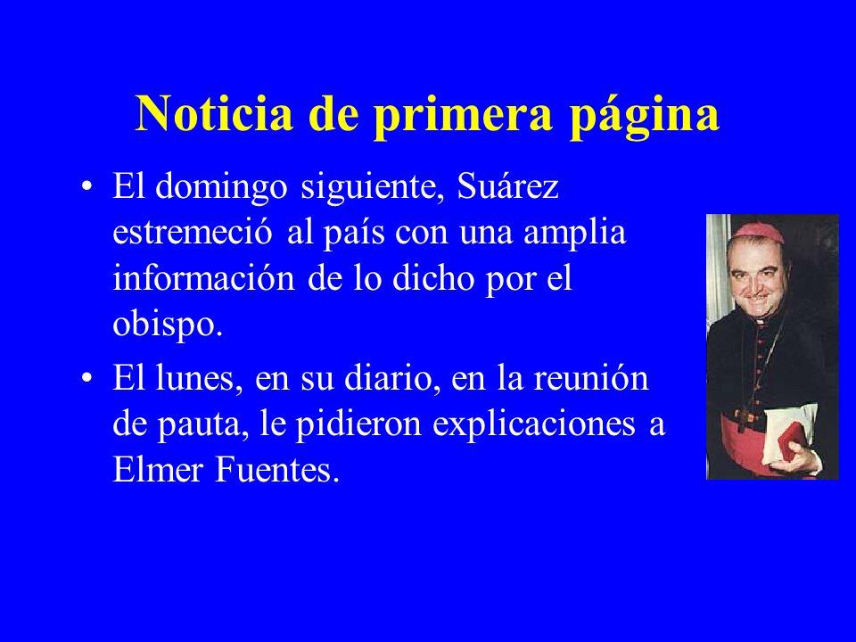 Noticia de primera página El domingo siguiente, Suárez estremeció al país con una amplia información de lo dicho por el obispo. El lunes, en su diario
