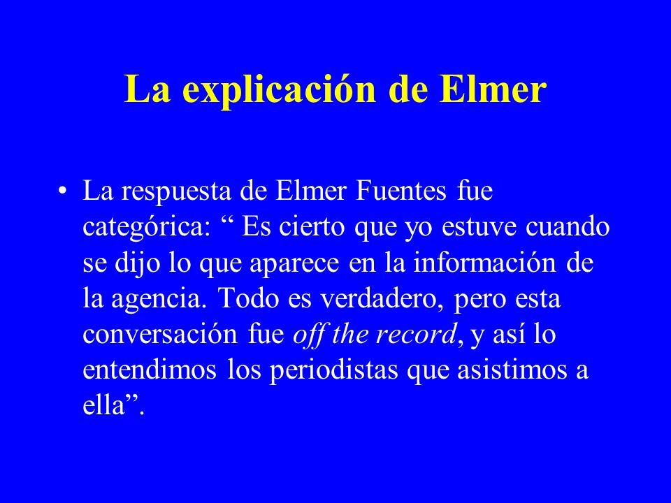 La explicación de Elmer La respuesta de Elmer Fuentes fue categórica: Es cierto que yo estuve cuando se dijo lo que aparece en la información de la ag