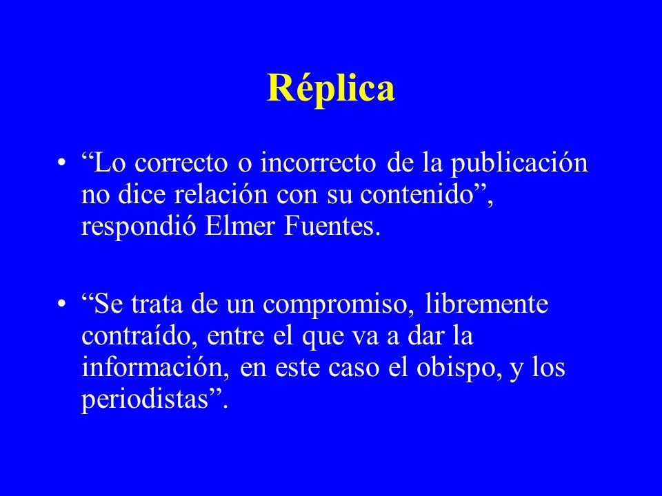 Réplica Lo correcto o incorrecto de la publicación no dice relación con su contenido, respondió Elmer Fuentes. Se trata de un compromiso, libremente c