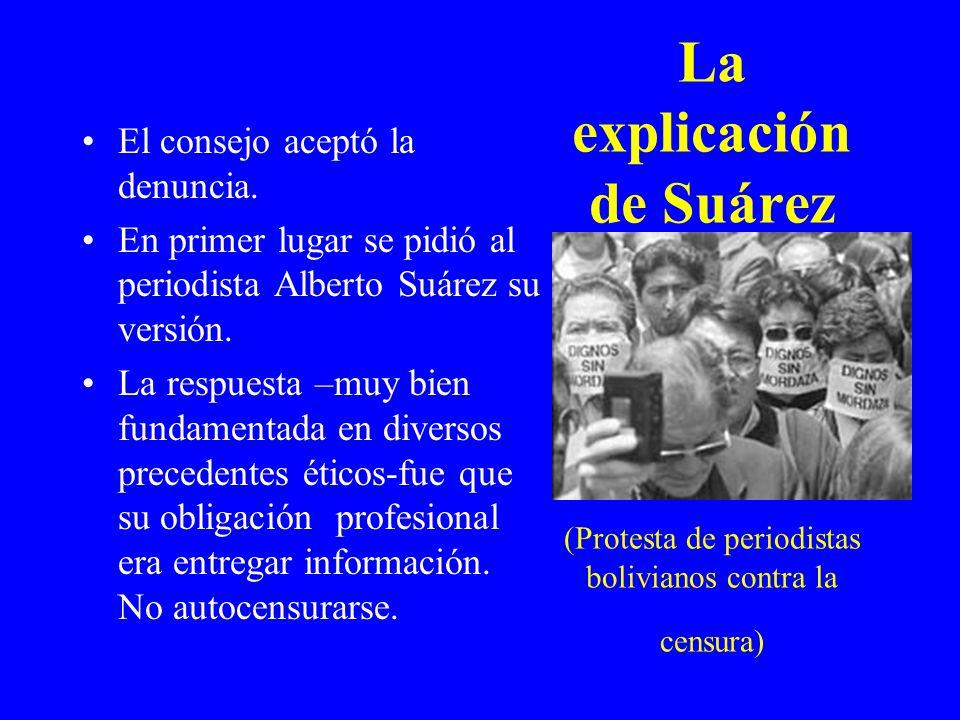 La explicación de Suárez (Protesta de periodistas bolivianos contra la censura) El consejo aceptó la denuncia. En primer lugar se pidió al periodista
