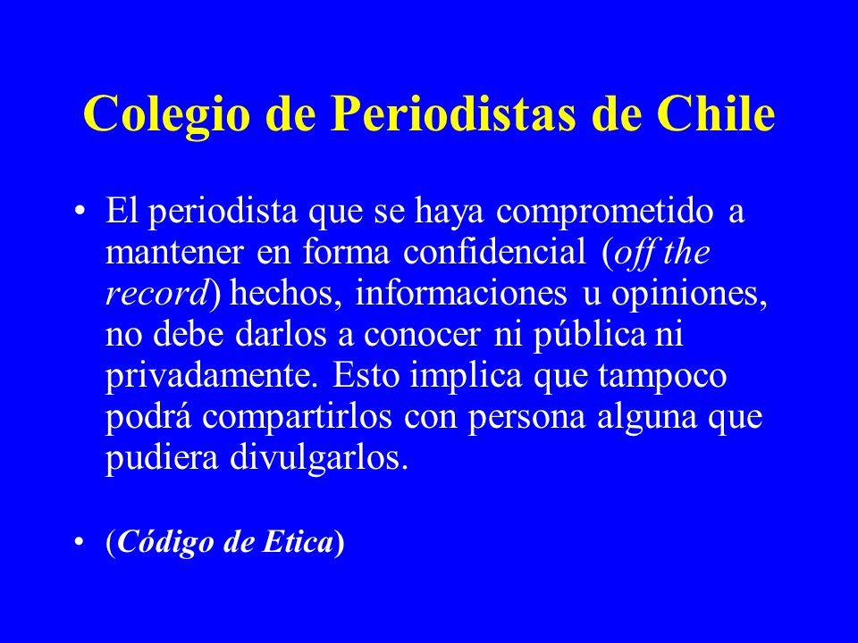 Colegio de Periodistas de Chile El periodista que se haya comprometido a mantener en forma confidencial (off the record) hechos, informaciones u opini