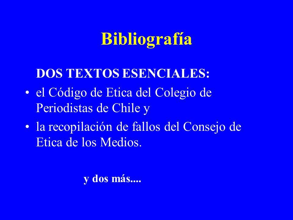 Bibliografía DOS TEXTOS ESENCIALES: el Código de Etica del Colegio de Periodistas de Chile y la recopilación de fallos del Consejo de Etica de los Med