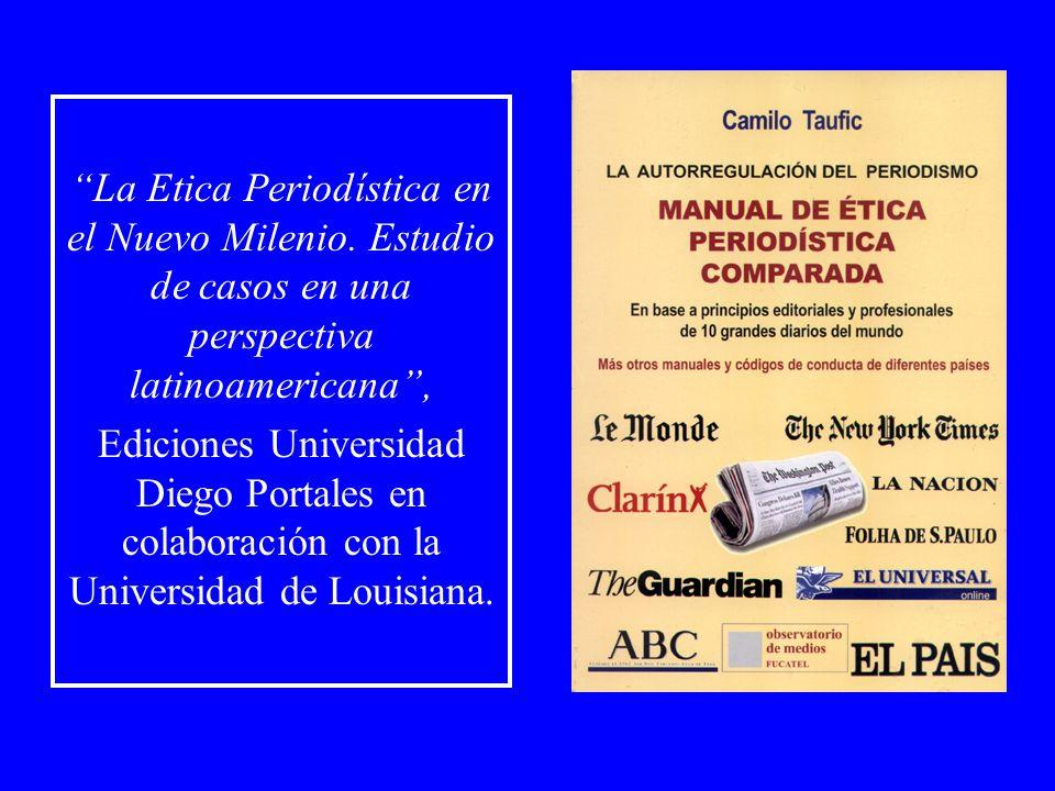 La Etica Periodística en el Nuevo Milenio. Estudio de casos en una perspectiva latinoamericana, Ediciones Universidad Diego Portales en colaboración c