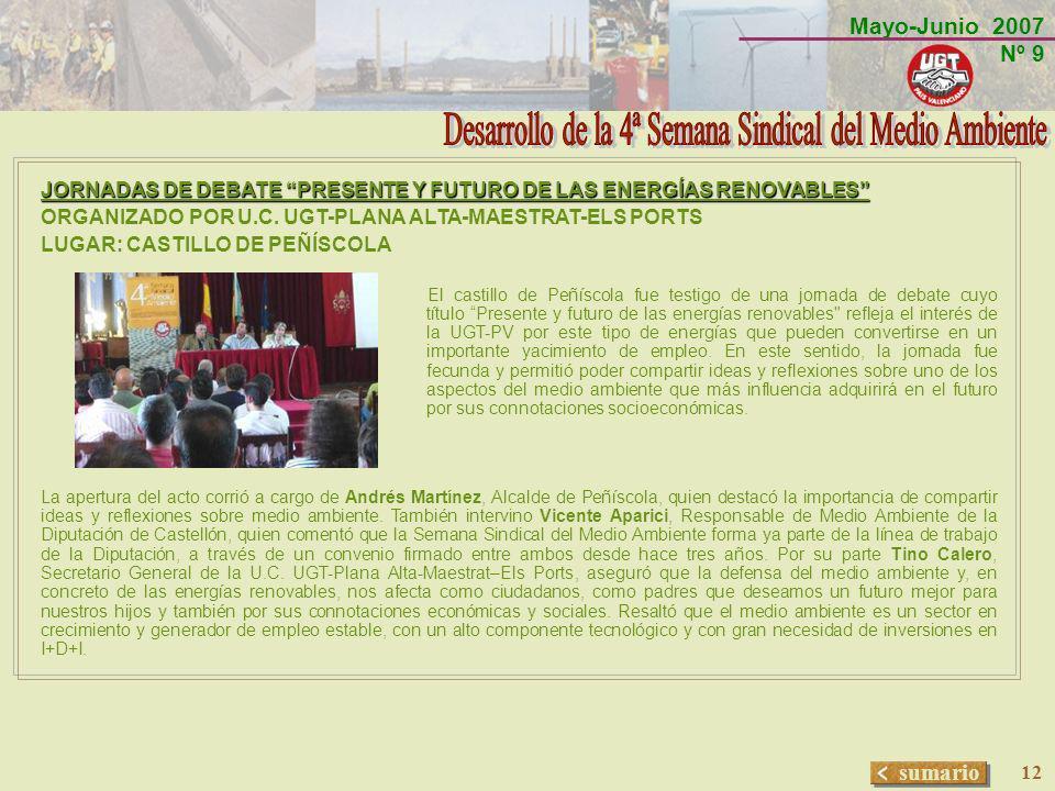 Mayo-Junio 2007 Nº 9 sumario 12 JORNADAS DE DEBATE PRESENTE Y FUTURO DE LAS ENERGÍAS RENOVABLES ORGANIZADO POR U.C. UGT-PLANA ALTA-MAESTRAT-ELS PORTS