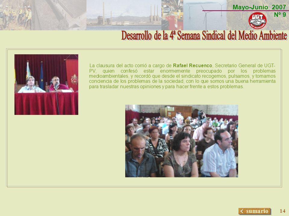 Mayo-Junio 2007 Nº 9 sumario 14 La clausura del acto corrió a cargo de Rafael Recuenco, Secretario General de UGT- PV, quien confesó estar enormemente