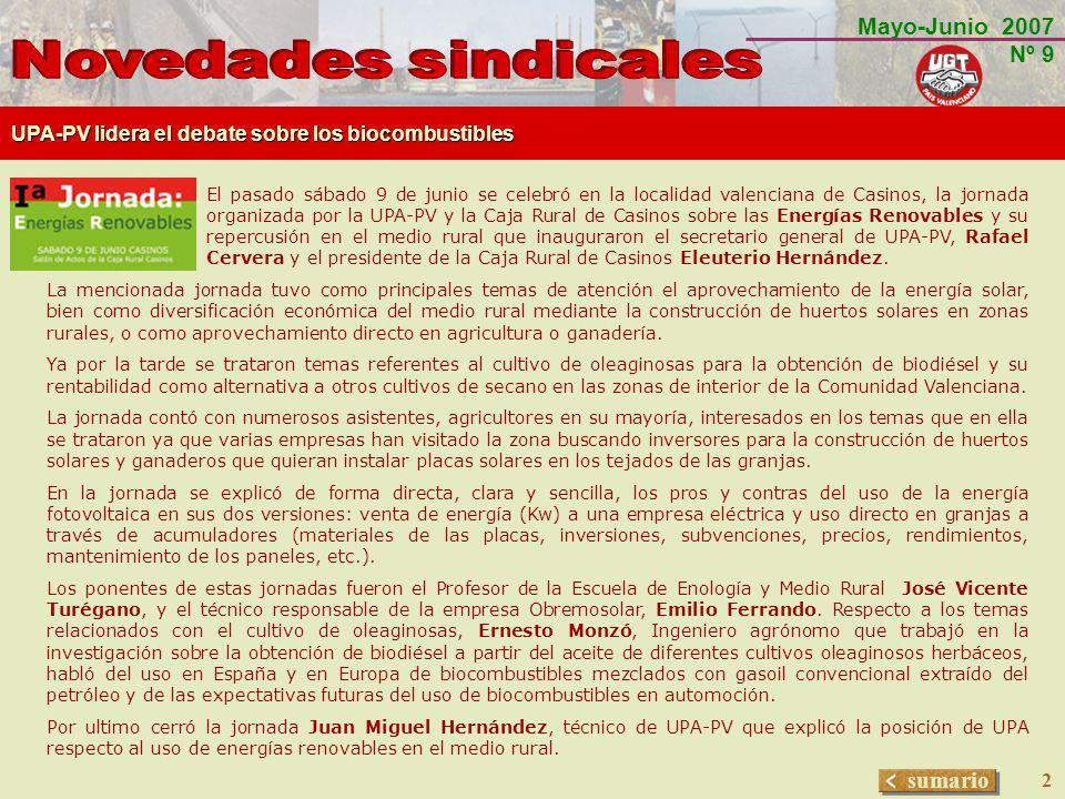Mayo-Junio 2007 Nº 9 sumario 3 UGT Confederal organiza una jornada sobre energías renovables Responsables de Medio Ambiente de UGT participaron en Madrid el pasado 13 de junio en una jornada sobre La política Energética y los instrumentos de promoción de las fuentes de energías renovables en España.