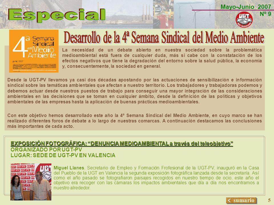 Mayo-Junio 2007 Nº 9 sumario 5 EXPOSICIÓN FOTOGRÁFICA: DENUNCIA MEDIOAMBIENTAL a través del teleobjetivo ORGANIZADO POR UGT-PV LUGAR: SEDE DE UGT-PV E