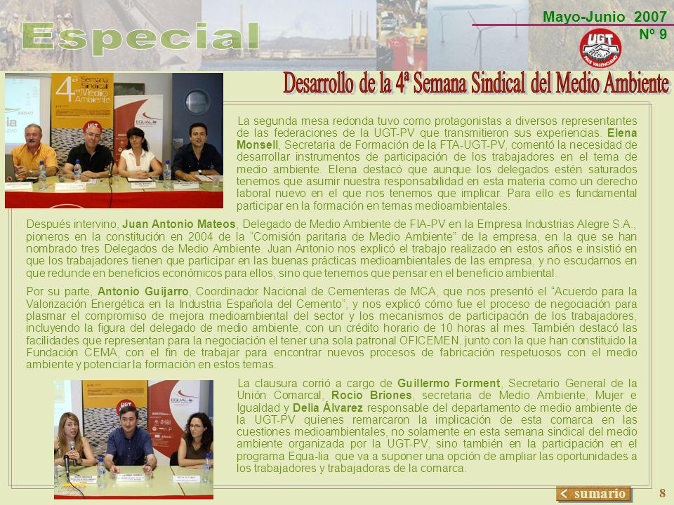 Mayo-Junio 2007 Nº 9 sumario 8 La segunda mesa redonda tuvo como protagonistas a diversos representantes de las federaciones de la UGT-PV que transmit