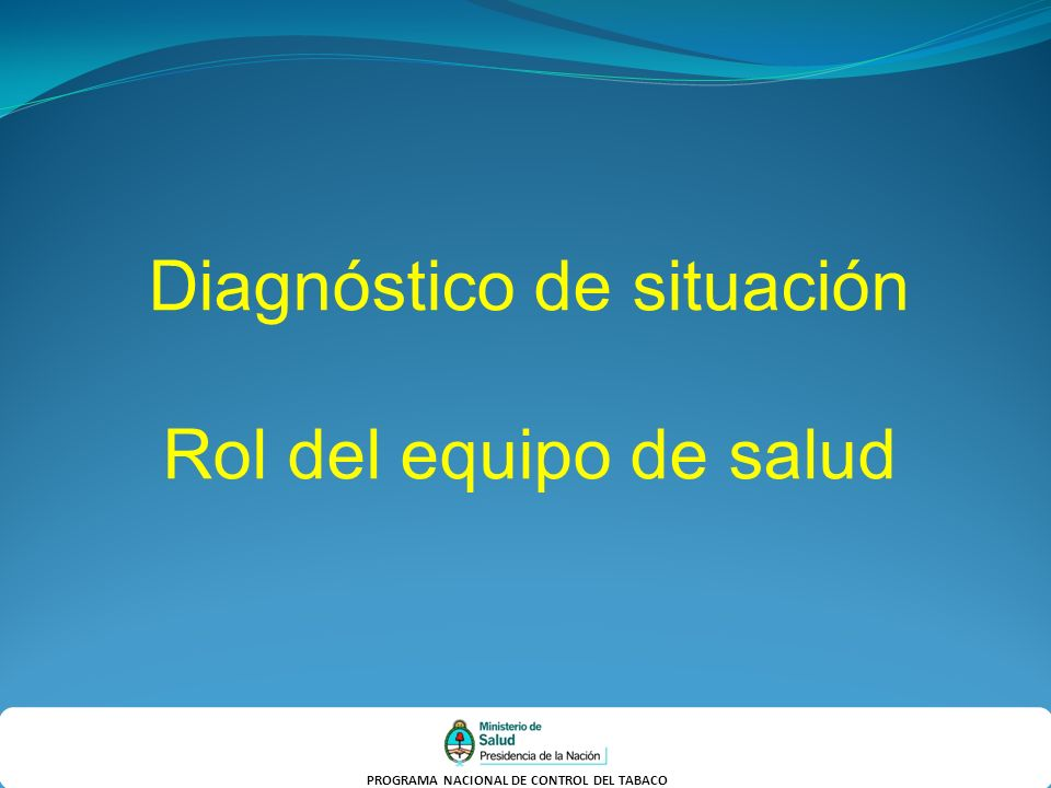 PROGRAMA NACIONAL DE CONTROL DEL TABACO Diagnóstico de situación Rol del equipo de salud