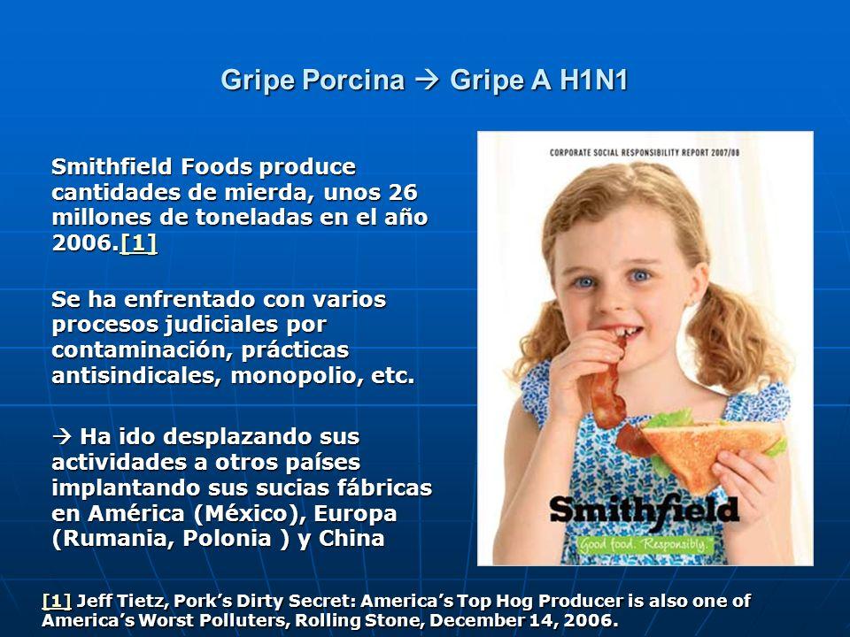 Gripe Porcina Gripe A H1N1 Smithfield Foods produce cantidades de mierda, unos 26 millones de toneladas en el año 2006.[1] [1] Se ha enfrentado con va