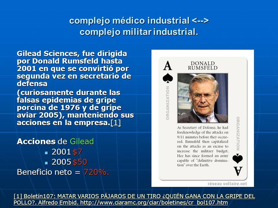 complejo médico industrial complejo militar industrial. Gilead Sciences, fue dirigida por Donald Rumsfeld hasta 2001 en que se convirtió por segunda v