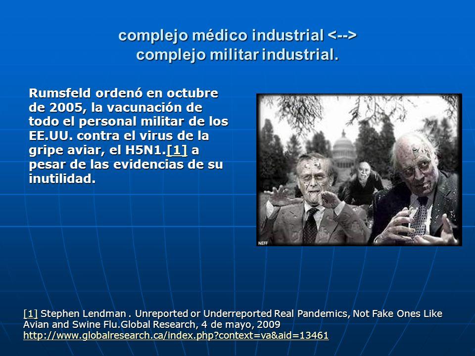 complejo médico industrial complejo militar industrial. Rumsfeld ordenó en octubre de 2005, la vacunación de todo el personal militar de los EE.UU. co