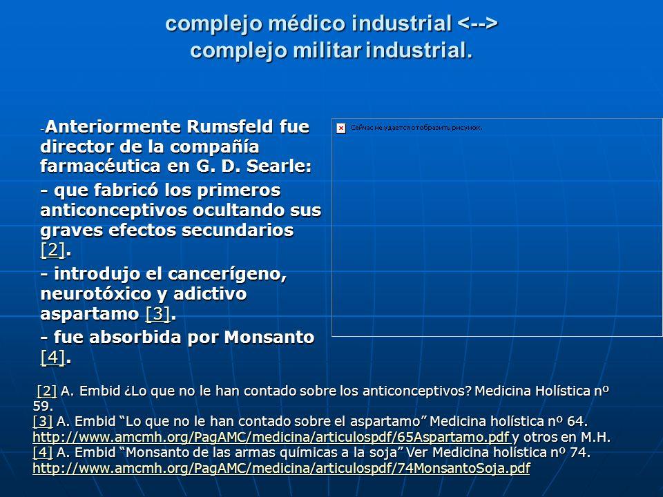 complejo médico industrial complejo militar industrial. - Anteriormente Rumsfeld fue director de la compañía farmacéutica en G. D. Searle: - que fabri