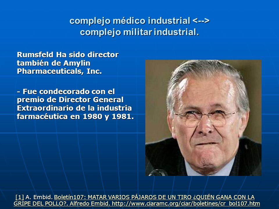 complejo médico industrial complejo militar industrial. Rumsfeld Ha sido director también de Amylin Pharmaceuticals, Inc. - Fue condecorado con el pre