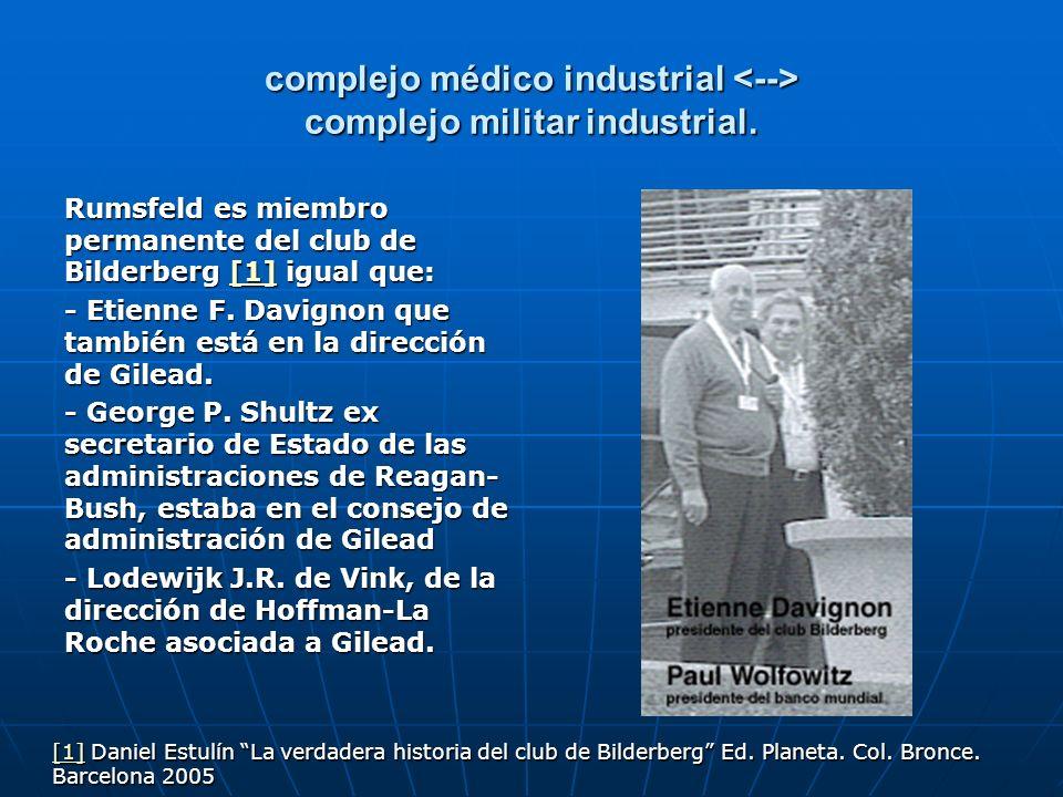 complejo médico industrial complejo militar industrial. Rumsfeld es miembro permanente del club de Bilderberg [1] igual que: [1] - Etienne F. Davignon