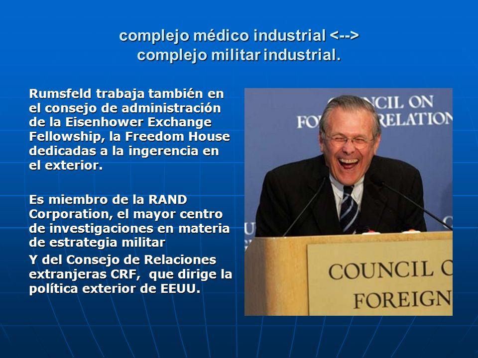 complejo médico industrial complejo militar industrial. Rumsfeld trabaja también en el consejo de administración de la Eisenhower Exchange Fellowship,