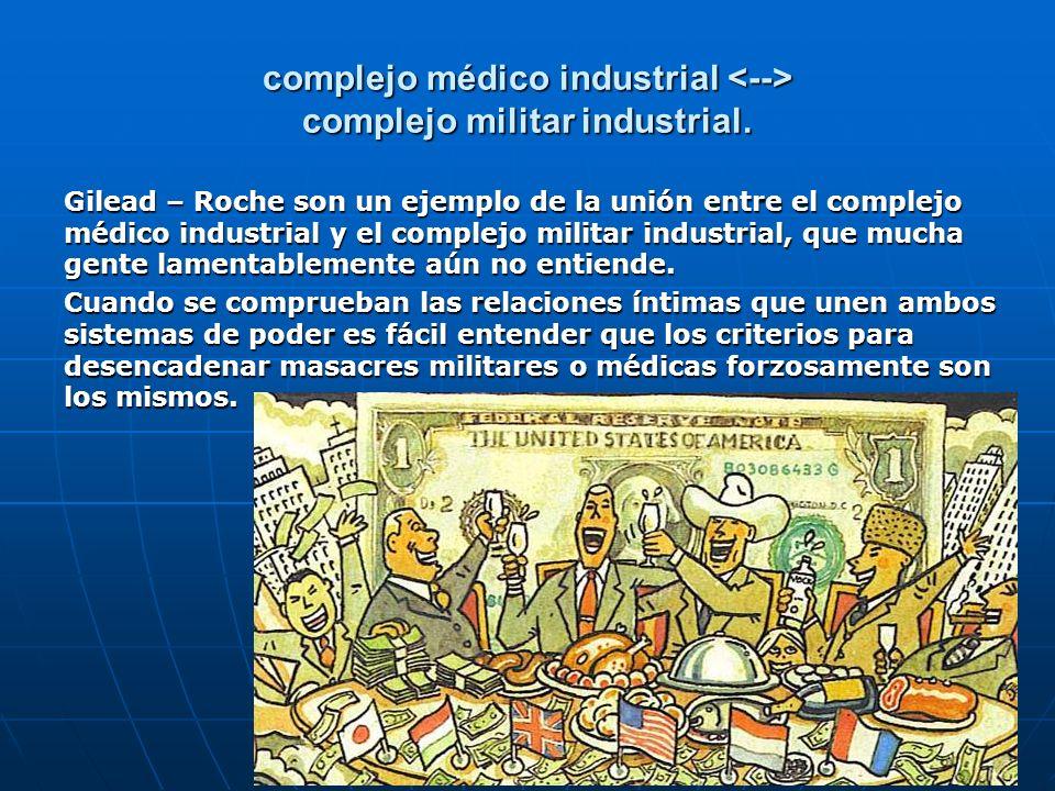 complejo médico industrial complejo militar industrial. Gilead – Roche son un ejemplo de la unión entre el complejo médico industrial y el complejo mi