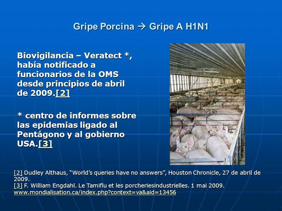 Gripe Porcina Gripe A H1N1 Biovigilancia – Veratect *, había notificado a funcionarios de la OMS desde principios de abril de 2009.[2] [2] * centro de