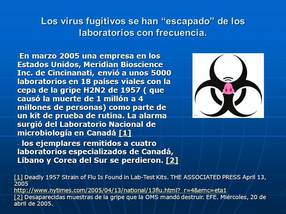 Los virus fugitivos se han escapado de los laboratorios con frecuencia. - En marzo 2005 una empresa en los Estados Unidos, Meridian Bioscience Inc. de