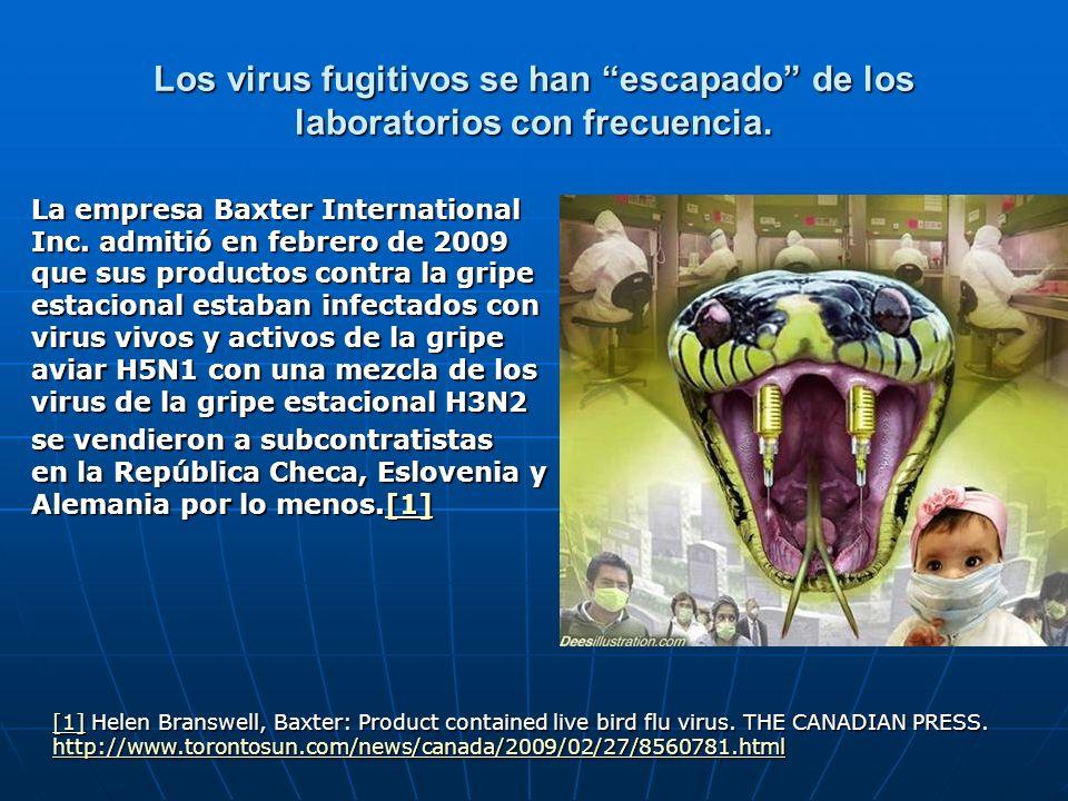 Los virus fugitivos se han escapado de los laboratorios con frecuencia. La empresa Baxter International Inc. admitió en febrero de 2009 que sus produc